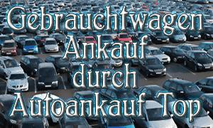 Gebrauchtwagen Ankauf durch Autoankauf Top